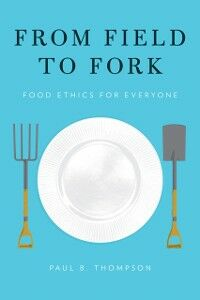 Ebook in inglese From Field to Fork: Food Ethics for Everyone Thompson, Paul B.