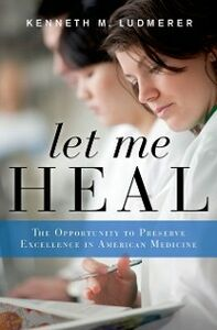 Ebook in inglese Let Me Heal: The Opportunity to Preserve Excellence in American Medicine Ludmerer, Kenneth M.