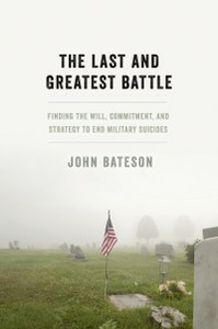 Ebook in inglese Last and Greatest Battle: Finding the Will, Commitment, and Strategy to End Military Suicides Bateson, John