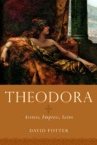 Ebook in inglese Theodora: Actress, Empress, Saint Potter, David