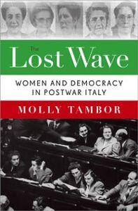 Foto Cover di Lost Wave: Women and Democracy in Postwar Italy, Ebook inglese di Molly Tambor, edito da Oxford University Press