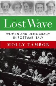 Ebook in inglese Lost Wave: Women and Democracy in Postwar Italy Tambor, Molly