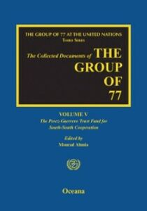 Ebook in inglese Group of 77 at the United Nations: Volume V: The Perez-Guerrero Trust Fund for South-South Cooperation (PGTF) -, -