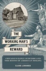 Ebook in inglese Working Man's Reward: Chicago's Early Suburbs and the Roots of American Sprawl Lewinnek, Elaine