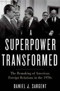 Ebook in inglese Superpower Transformed: The Remaking of American Foreign Relations in the 1970s Sargent, Daniel J.