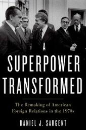 Superpower Transformed: The Remaking of American Foreign Relations in the 1970s