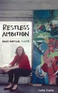 Restless Ambition: Grace Hartigan, Painter - Cathy Curtis - cover