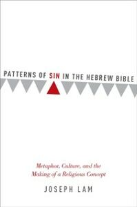 Ebook in inglese Patterns of Sin in the Hebrew Bible: Metaphor, Culture, and the Making of a Religious Concept Lam, Joseph