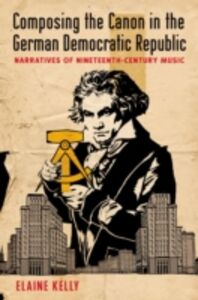 Ebook in inglese Composing the Canon in the German Democratic Republic: Narratives of Nineteenth-Century Music Kelly, Elaine