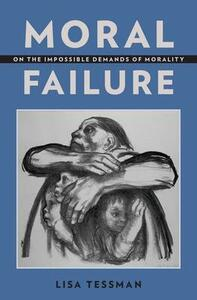 Moral Failure: On the Impossible Demands of Morality - Lisa Tessman - cover