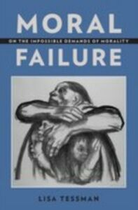 Ebook in inglese Moral Failure: On the Impossible Demands of Morality Tessman, Lisa