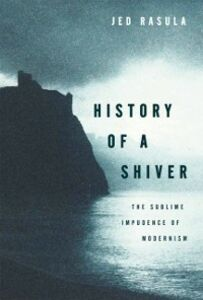 Ebook in inglese History of a Shiver: The Sublime Impudence of Modernism Rasula, Jed