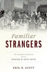 Ebook in inglese Familiar Strangers: The Georgian Diaspora and the Evolution of Soviet Empire Scott, Erik R.