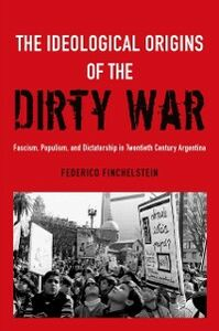Foto Cover di Ideological Origins of the Dirty War: Fascism, Populism, and Dictatorship in Twentieth Century Argentina, Ebook inglese di Federico Finchelstein, edito da Oxford University Press