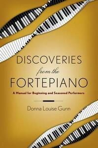 Discoveries from the Fortepiano: A Manual for Beginners and Seasoned Performers - Donna Louise Gunn - cover