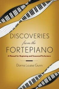 Ebook in inglese Discoveries from the Fortepiano: A Manual for Beginning and Seasoned Performers Gunn, Donna Louise