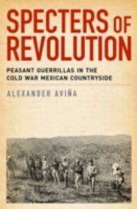 Ebook in inglese Specters of Revolution: Peasant Guerrillas in the Cold War Mexican Countryside Avina, Alexander