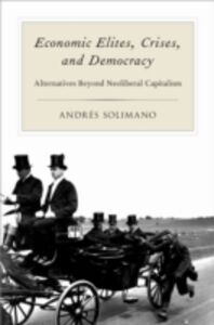 Ebook in inglese Economic Elites, Crises, and Democracy: Alternatives Beyond Neoliberal Capitalism Solimano, Andres