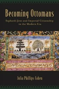 Ebook in inglese Becoming Ottomans: Sephardi Jews and Imperial Citizenship in the Modern Era Cohen, Julia Phillips