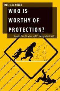 Foto Cover di Who Is Worthy of Protection?: Gender-Based Asylum and U.S. Immigration Politics, Ebook inglese di Meghana Nayak, edito da Oxford University Press