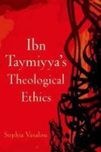 Ibn Taymiyya's Theological Ethics - Sophia Vasalou - cover