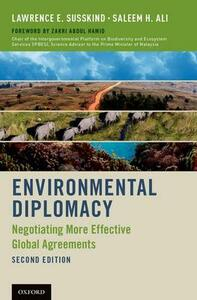 Environmental Diplomacy: Negotiating More Effective Global Agreements - Lawrence E. Susskind,Saleem H. Ali - cover