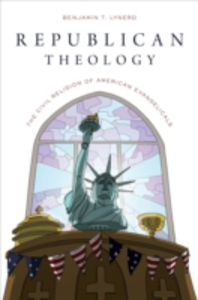 Ebook in inglese Republican Theology: The Civil Religion of American Evangelicals Lynerd, Benjamin T.