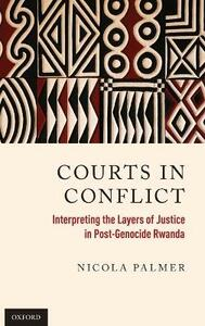 Courts in Conflict: Interpreting the Layers of Justice in Post-Genocide Rwanda - Nicola Palmer - cover