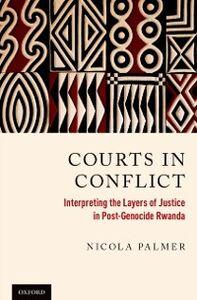 Foto Cover di Courts in Conflict: Interpreting the Layers of Justice in Post-Genocide Rwanda, Ebook inglese di Nicola Palmer, edito da Oxford University Press