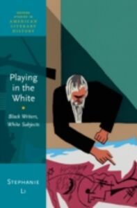 Ebook in inglese Playing in the White: Black Writers, White Subjects Li, Stephanie
