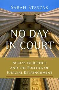 No Day in Court: Access to Justice and the Politics of Judicial Retrenchment - Sarah Staszak - cover