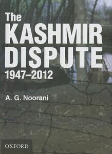 The Kashmir Dispute 1947-2012 - A. G. Noorani - cover