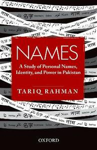 Names: A Study of Personal Names, Identity, and Power in Pakistan - Tariq Rahman - cover