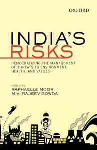India's Risks: Democratizing the Management of Threats to Environment, Health, and Values - Raphaelle Moor,M. V. Rajeev Gowda - cover