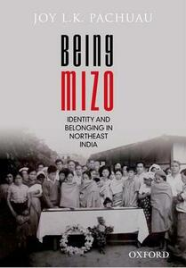Being Mizo: Identity and Belonging in Northeast India - Joy L. K. Pachuau - cover