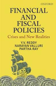 Financial and Fiscal Policies: Crises and New Realities - Y. V. Reddy,Narayan Valluri,Partha Ray - cover