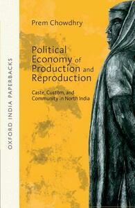 Political Economy of Production and Reproduction : Caste, Custom, and Community in North India  OIP - Prem Chowdhry - cover