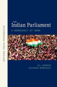 The Indian Parliament:: A Democracy at Work OIP - B. L. Shankar,Valerian Rodrigues - cover