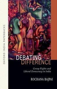 Debating Difference:: Group Rights and Liberal Democracy in India OIP - Rochana Bajpai - cover