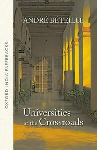 Universities at the Crossroads (OIP) - Andre Beteille - cover