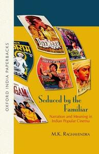 Seduced by the Familiar: Narration and Meaning in Indian Popular Cinema - M. K. Raghavendra - cover
