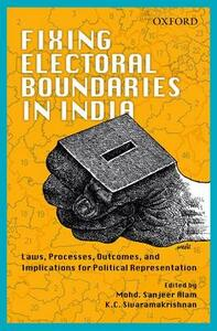 Fixing Electoral Boundaries in India: Laws, Processes, Outcomes, and Implications for Political Representation - cover