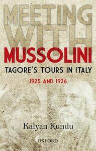 Meeting With Mussolini: Tagore's Tour In Italy, 1925 and 1926 - Kalyan Kundu - cover