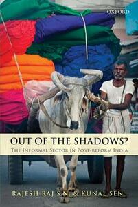Out of the Shadows?: The Informal Sector in Post-reform India - Rajesh S. N. Raj,Kunal Sen - cover