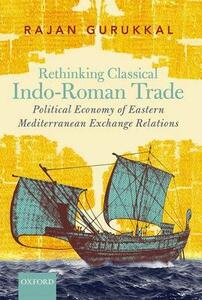 Rethinking Classical Indo-Roman Trade: Political Economy of Eastern Mediterranean Exchange Relations - Rajan Gurukkal - cover