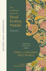 Mind, Language and World: The Collected Essays of Bimal Krishna Matilal Volume I - Bimal Krishna Matilal - cover