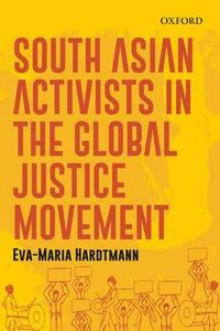 South Asian Activists in the Global Justice Movement - Eva-Maria Hardtmann - cover