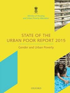 State of the Urban Poor Report 2015: Gender and Urban Poverty - Government of India, Ministry of Housing and Urban Poverty Alleviation - cover