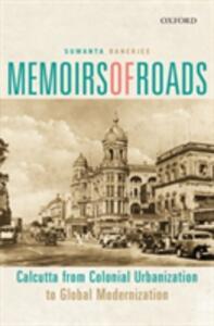 Memoirs of Roads: Calcutta from Colonial Urbanization to Global Modernization - Sumanta Banerjee - cover