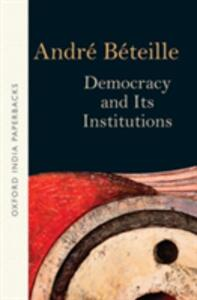 Democracy and Its Institutions - Andre Beteille - cover